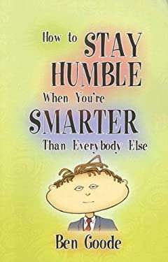 How to Stay Humble When You're Smarter Than Everybody Else 9781885027382
