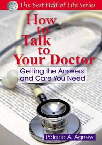How to Talk to Your Doctor: Getting the Answers and Care You Need 9781884956546