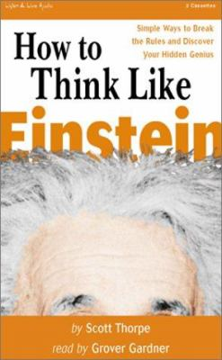 How to Think Like Einstein: Simple Ways to Solve Impossible Problems 9781885408570