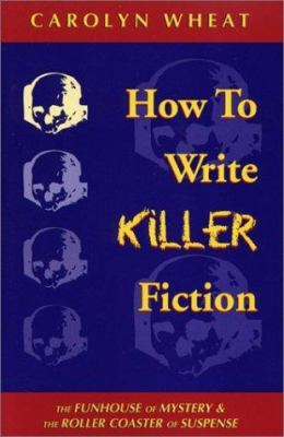 How to Write Killer Fiction: The Funhouse of Mystery & the Roller Coaster of Suspense 9781880284629