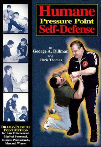 Humane Pressure Point Self-Defense: Dillman Pressure Point Method for Law Enforcement, Medical Personnel, Business Professionals, Men and Women 9781889267036