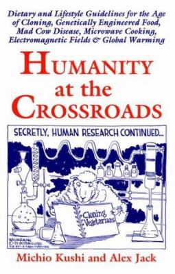 Humanity at the Crossroads: Dietary and Lifestyle Guidelines for the Age of Cloning, Genetically Engineered Food, Mad Cow Disease, Microwave Cooki 9781882984275