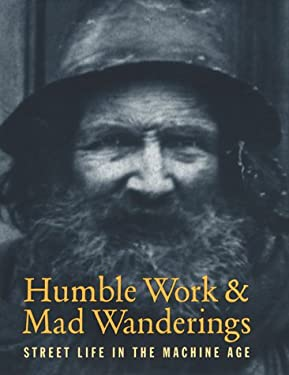 Humble Work & Mad Wanderings: Street Life in the Machine Age 9781887694032