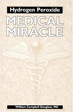 Hydrogen Peroxide: Medical Miracle: Medical Miracle 9781885236074