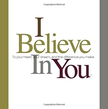 I Believe in You: To Your Heart, Your Dream, and the Difference You Make 9781888387292