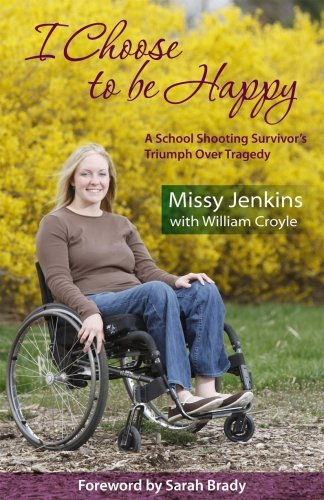 I Choose to Be Happy: A School Shooting Survivor's Triumph Over Tragedy 9781880292310