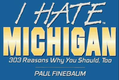 I Hate Michigan: 303 Reasons Why You Should, Too 9781881548454