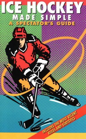 Ice Hockey Made Simple: A Spectator's Guide 9781884309090