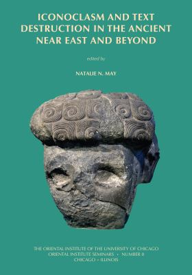 Iconoclasm and Text Destruction in the Ancient Near East and Beyond 9781885923905