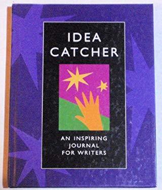 Idea Catcher Idea Catcher: An Inspiring Journal for Writers an Inspiring Journal for Writers 9781884910203