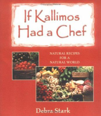 If Kallimos Had a Chef: Natural Recipes for a Natural World 9781889242156