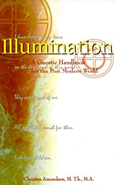 Illumination: A Gnostic Handbook for the Post Modern World 9781887472531