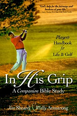 In His Grip: A Companion Bible Study, a Player's Handbook for Life and Golf 9781887002950