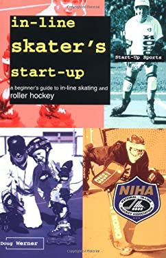 In-Line Skater's Start-Up: A Beginner's Guide to In-Line Skating and Roller Hockey 9781884654046