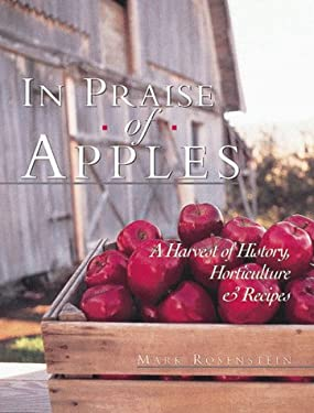 In Praise of Apples: A Harvest of History, Horticulture and Recipes 9781887374040