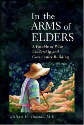 In the Arms of Elders: A Parable of Wise Leadership and Community Building 9781889242101