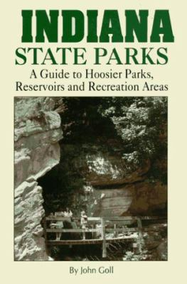 Indiana State Parks: A Guide to Hoosier Parks, Reservoirs and Recreation Areas for Campers, Hikers, Anglers, Boaters, Hunters, Nature Lover 9781881139126