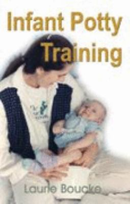 Infant Potty Training: A Gentle and Primeval Method Adapted to Modern Living 9781888580303