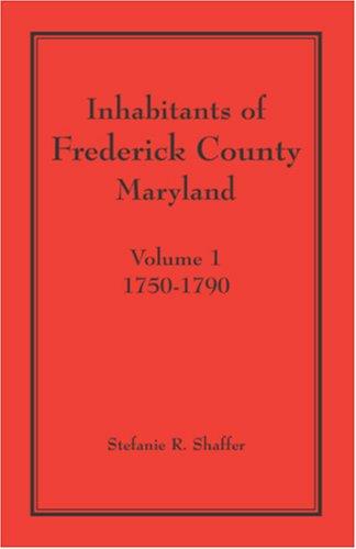 Inhabitants of Frederick County, Maryland. Volume 1: 1750-1790 9781888265842