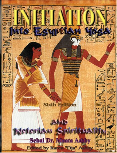 Initiation Into Egyptian Yoga and Neterian Spirituality 9781884564024