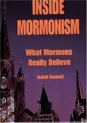 Inside Mormonism: What Mormons Really Believe 9781888992069