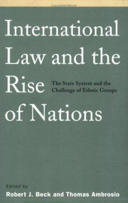 International Law and the Rise of Nations: The State System and the Challenge of Ethnic Groups 9781889119304