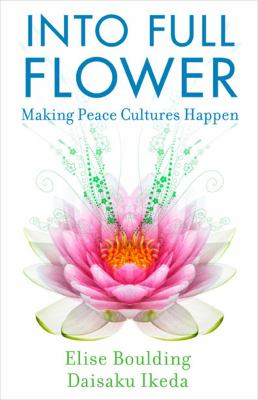 Into Full Flower: Making Peace Cultures Happen 9781887917087