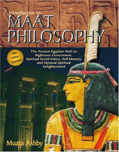Introduction to Maat Philosophy: Introduction to Maat Philosophy: Ancient Egyptian Ethics & Metaphysics 9781884564208