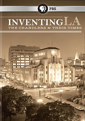 Inventing La: The Chandlers & Their Times