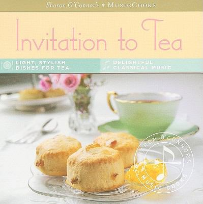 Invitation to Tea: Light, Stylish Dishes for Tea, Delightful Classical Music [With CD (Audio) and Easel] 9781883914615