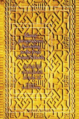 Islamic Jurisprudence According to the Four Sunni Schools, Volume I: Modes of Islamic Worship 9781887752978
