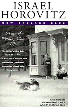 Israel Horovitz: Complete Works New England Blue Six Plays of Working Class Life 9781880399866