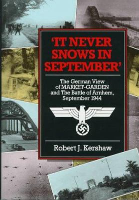 It Never Snows in September: The German View of Market Garden and the Battle of Arnhem 9781885119315