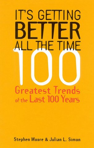 It's Getting Better All the Time: 101 Greatest Trends of the Last 100 Years 9781882577965