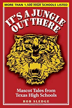 It's a Jungle Out There: Mascot Tales from Texas High Schools 9781880510940