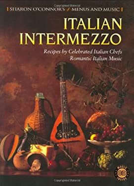 Italian Intermezzo: Recipes by Celebrated Italian Chefs, Romantic Italian Music [With CD] 9781883914226