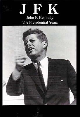 JFK: John F. Kennedy: The Presidential Years 9781885959904