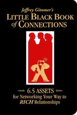 Jeffrey Gitomer's Little Black Book of Connections: 6.5 Assets for Networking Your Way to Rich Relationships 9781885167668