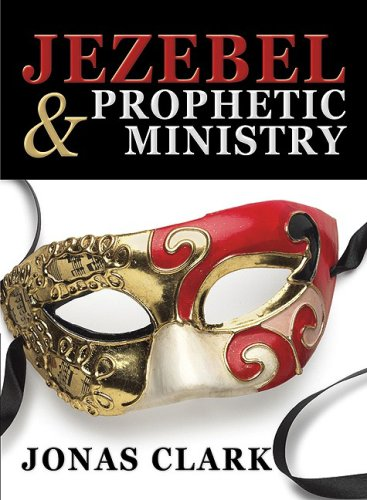 Jezebel and Prophetic Ministry 9781886885301