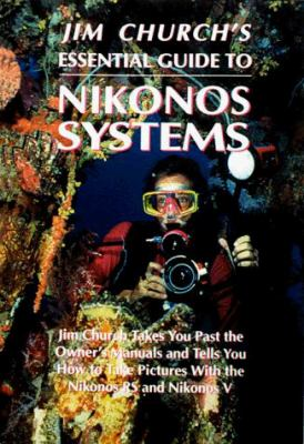 Jim Church's Essential Guide to Nikonos Systems 9781881652045