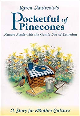 Karen Andreola's Pocketful of Pinecones: Nature Study with the Gentle Art of Learning: A Story for Motherculture 9781889209036