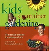 Kid's Container Gardening: Year-Round Projects for Inside and Out