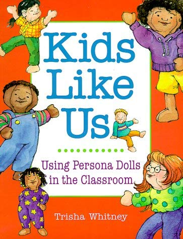 Kids Like Us: Using Persona Dolls in the Classroom 9781884834653