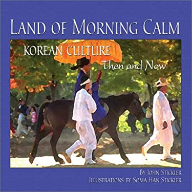 Land of Morning Calm: Korean Culture Then and Now 9781885008220