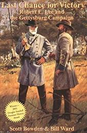 Last Chance for Victory: Robert E. Lee and the Gettysburg Campaign