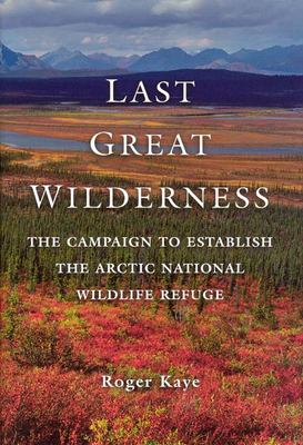 Last Great Wilderness: The Campaign to Establish the Arctic National Wildlife Refuge 9781889963839