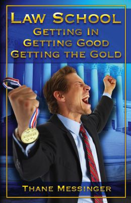 Law School: Getting In, Getting Good, Getting the Gold 9781888960808
