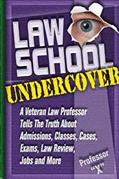 Law School Undercover: A Veteran Law Professor Tells the Truth about Admissions, Classes, Cases, Exams, Law Review, and More 13333526