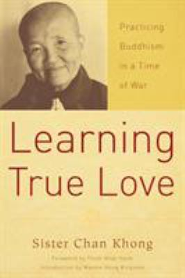 Learning True Love: Practicing Buddhism in a Time of War 9781888375671