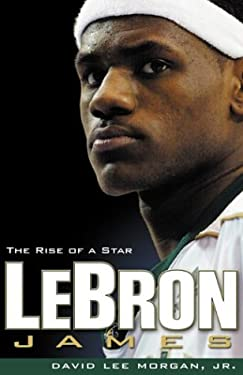 Lebron James: The Rise of a Star 9781886228740